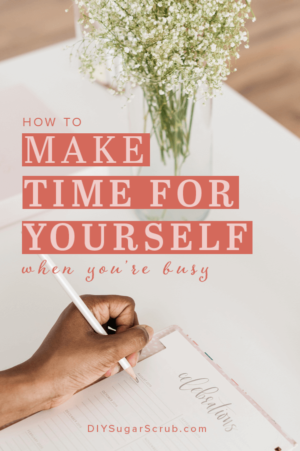 How to make time for yourself when you're really busy