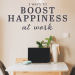 3 Ways to Boost Happiness at Work